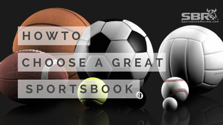 How to Choose the best sportsbook for you.