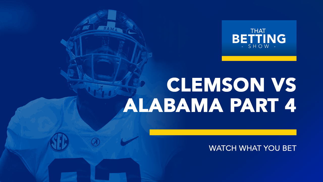Clemson Vs  Alabama: You Again!?   Watch What You Bet   That Betting Show
